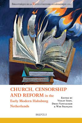 Church, Censorship and Reform in the Early Modern Habsburg Netherlands