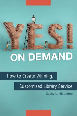 Yes! on Demand: How to Create Winning, Customized Library Service