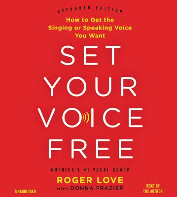 Set Your Voice Free: How to Get the Singing or Speaking Voice You Want: Library Edition