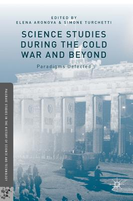 Science Studies During the Cold War and Beyond: Paradigms Defected