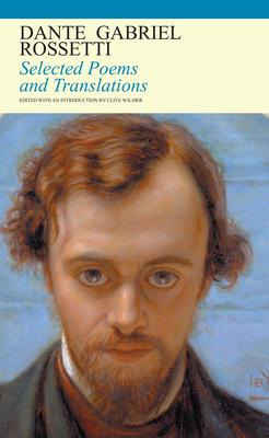 Dante Gabriel Rossetti Selected Poems and Translations
