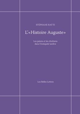L' Histoire Auguste: Les Paiens Et Les Chretiens Dans L'antiquite Tardive