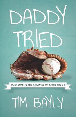 Daddy Tried: Overcoming the Failures of Fatherhood