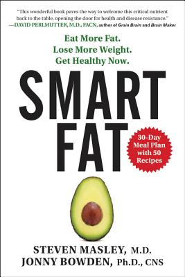 Smart Fat: Eat More Fat, Lose More Weight, Get Healthy Now
