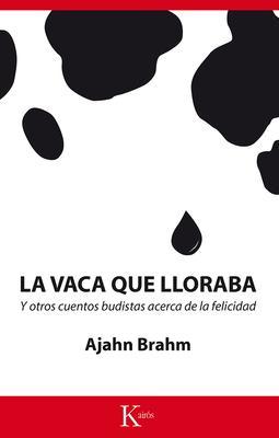 La vaca que lloraba / Opening the Door of Your Heart: Y Otros Cuentos Budistas Acerca De La Felicidad