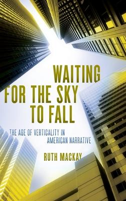 Waiting for the Sky to Fall: The Age of Verticality in American Narrative