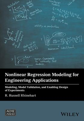 Nonlinear Regression Modeling for Engineering Applications: Modeling, Model Validation, and Enabling Design of Experiments
