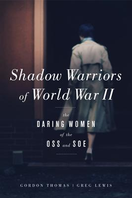 Shadow Warriors of World War II: The Daring Women of the Oss and Soe