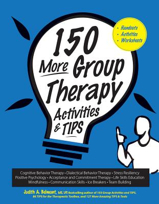150 More Group Therapy Activities & Tips: Handouts - Activities - Worksheets