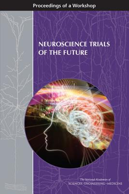 Neuroscience Trials of the Future: Proceedings of a Workshop