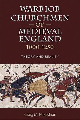 Warrior Churchmen of Medieval England, 1000-1250: Theory and Reality