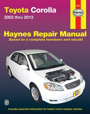 Haynes Toyota Corolla 2003 Thru 2013 Repair Manual: Models Covered Toyota Corolla Models 2003 Through 2013, Does Not Include Inf