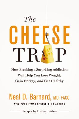 The Cheese Trap: How Breaking a Surprising Addiction Will Help You Lose Weight, Gain Energy, and Get Healthy; Library Edition