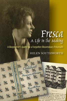 Fresca - A Life in the Making: A Biographer's Quest for a Forgotten Bloomsbury Polymath