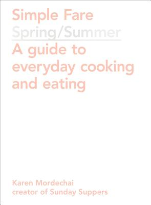 Simple Fare: Spring / Summer: A Guide to Everyday Cooking and Eating