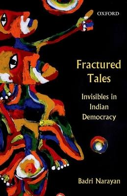 Fractured Tales: Invisibles in Indian Democracy