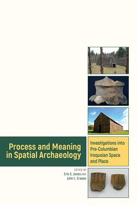 Process and Meaning in Spatial Archaeology: Investigations into Pre-Columbian Iroquoian Space and Place