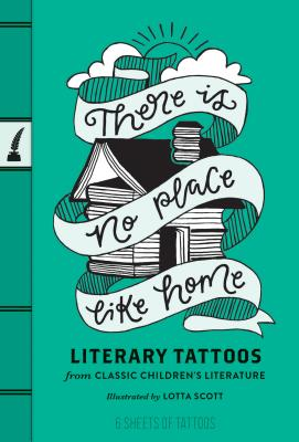 There Is No Place Like Home: Literary Tattoos from Classic Children's Literature