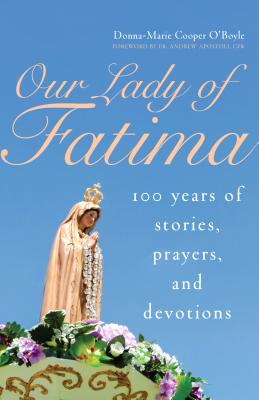 Our Lady of Fatima: 100 years of stories, prayers, devotions