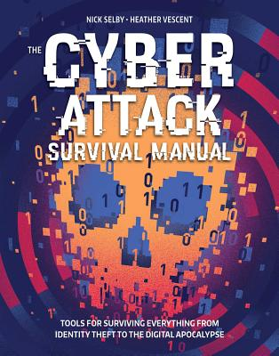 The Cyber Attack Survival Manual: Tools for Surviving Everything from Identity Theft to the Digital Apocalypse