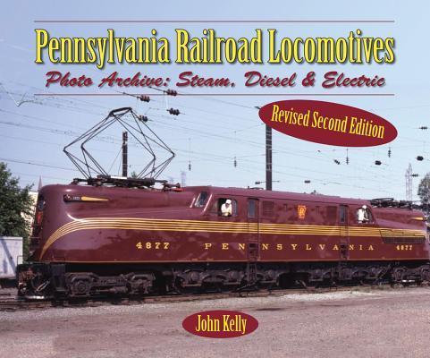 Pennsylvania Railroad Locomotives: Photo Archive: Steam, Diesel & Electric
