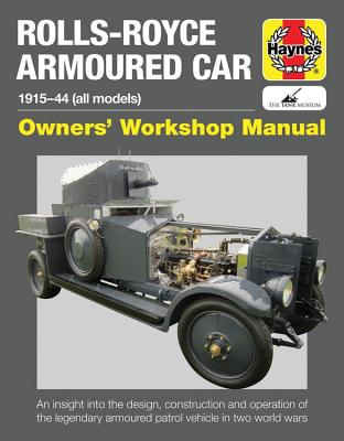 Haynes Rolls-Royce Armoured Car 1915-44 (All Models) Owners' Workshop Manual: An Insight Into the Design, Construction and Opera