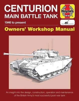 Haynes Centurion Main Battle Tank 1946 to Present Owners' Workshop Manual: An Insight Into the Design, Construction, Operation a