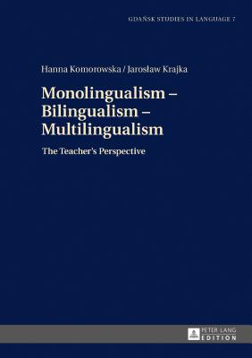 Monolingualism – Bilingualism – Multilingualism: The Teacher's Perspective