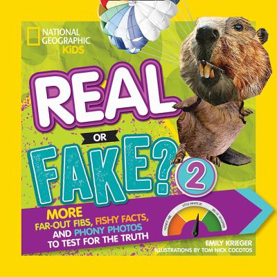 Real or Fake?: More Far-Out Fibs, Fishy Facts, and Phony Photos to Test for the Truth