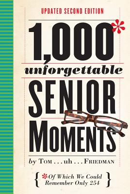 1,000 Unforgettable Senior Moments: Of Which We Could Remember Only 254