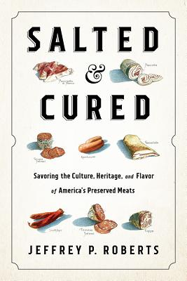 Salted & Cured: Savoring the Culture, Heritage, and Flavor of America's Preserved Meats