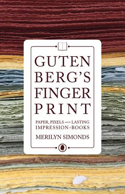 Gutenberg's Fingerprint: Paper, Pixels and the Lasting Impressions of Books