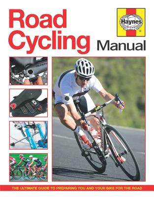 Road Cycling Manual: The Ultimate Guide to Preparing You and Your Bike for the Road