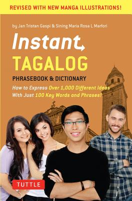 Instant Tagalog Phrasebook & Dictionary: How to Express over 1,000 Different Ideas With Just 100 Key Words and Phrases!