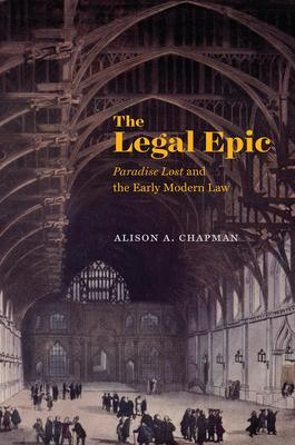 The Legal Epic: Paradise Lost and the Early Modern Law