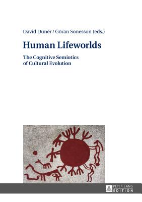 Human Lifeworlds: The Cognitive Semiotics of Cultural Evolution