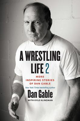 A Wrestling Life: More Inspiring Stories of Dan Gable