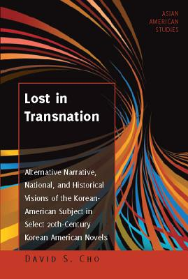 Lost in Transnation: Alternative Narrative, National, and Historical Visions of the Korean American Subject in Select 20th-centu