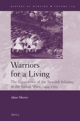 Warriors for a Living: The Experience of the Spanish Infantry During the Italian Wars, 1494-1559