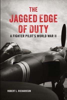 The Jagged Edge of Duty: A Fighter Pilot's World War II
