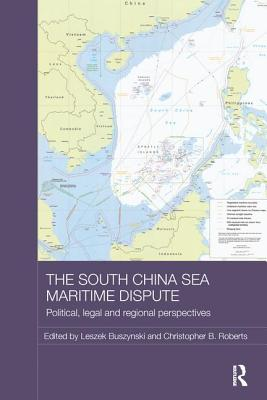 The South China Sea Maritime Dispute: Political, Legal and Regional Perspectives