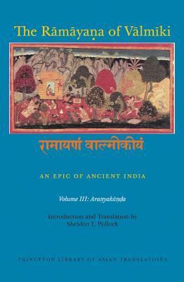 The Ramayana of Valmiki: An Epic of Ancient India: Aranyakanda