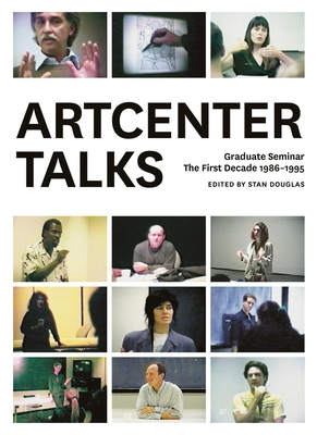 Artcenter Talks: Graduate Seminar, the First Decade, 1986-1995