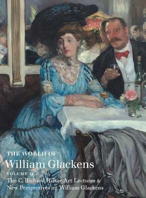 The World of William Glackens: The C. Richard Hilker Art Lectures & New Perspectives on William Glackens