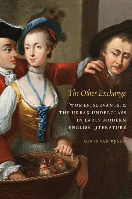 The Other Exchange: Women, Servants, and the Urban Underclass in Early Modern English Literature
