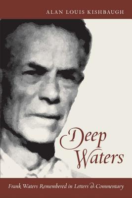 Deep Waters: Frank Waters Remembered in Letters & Commentary