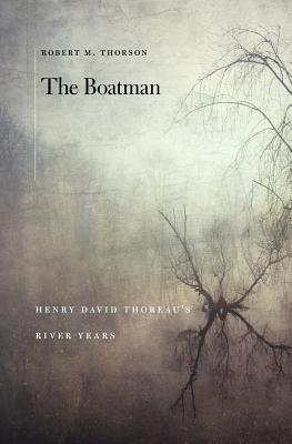 The Boatman: Henry David Thoreau's River Years