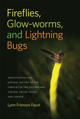Fireflies, Glow-Worms, and Lightning Bugs: Identification and Natural History of the Fireflies of the Eastern and Central United