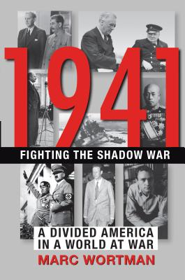 1941 Fighting the Shadow War: A Divided America in a World at War