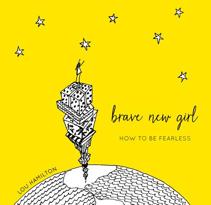 Brave New Girl: How to Be Fearless